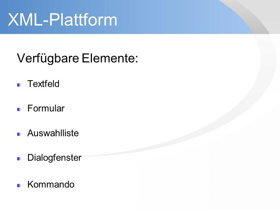 XML-Plattform Verfügbare Elemente: Textfeld Formular Auswahlliste