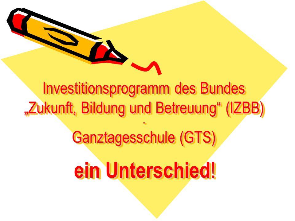 """Investitionsprogramm des Bundes """"Zukunft, Bildung und Betreuung (IZBB) - Ganztagesschule (GTS) ein Unterschied!"""
