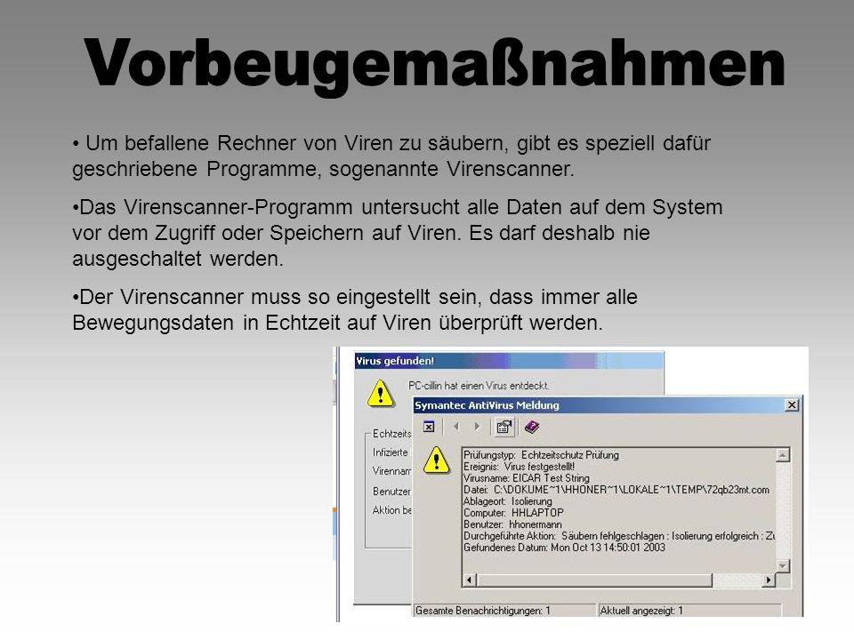 Vorbeugemaßnahmen • Um befallene Rechner von Viren zu säubern, gibt es speziell dafür geschriebene Programme, sogenannte Virenscanner.