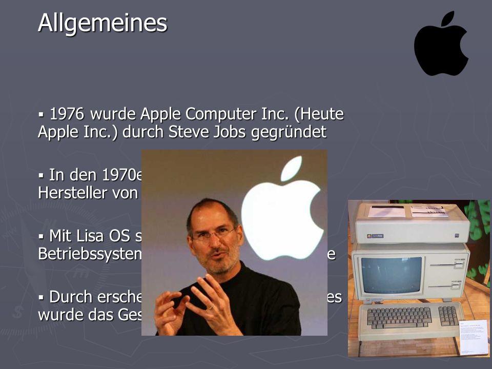 Allgemeines 1976 wurde Apple Computer Inc. (Heute Apple Inc.) durch Steve Jobs gegründet.