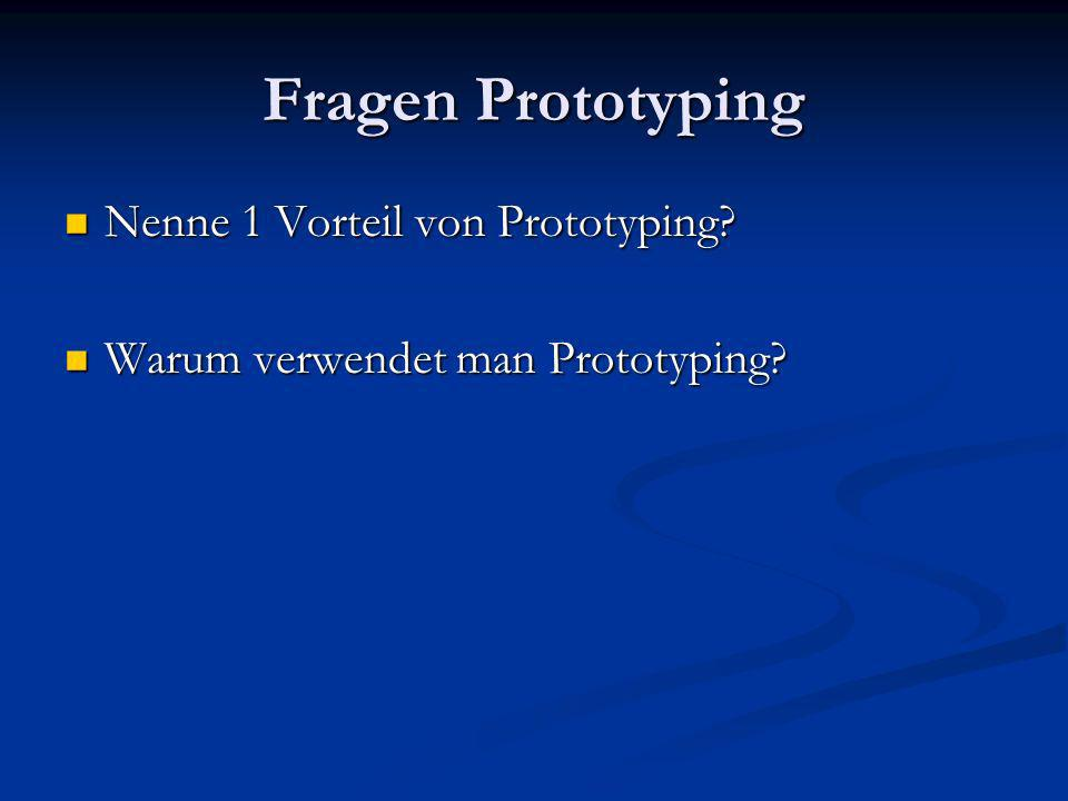 Fragen Prototyping Nenne 1 Vorteil von Prototyping