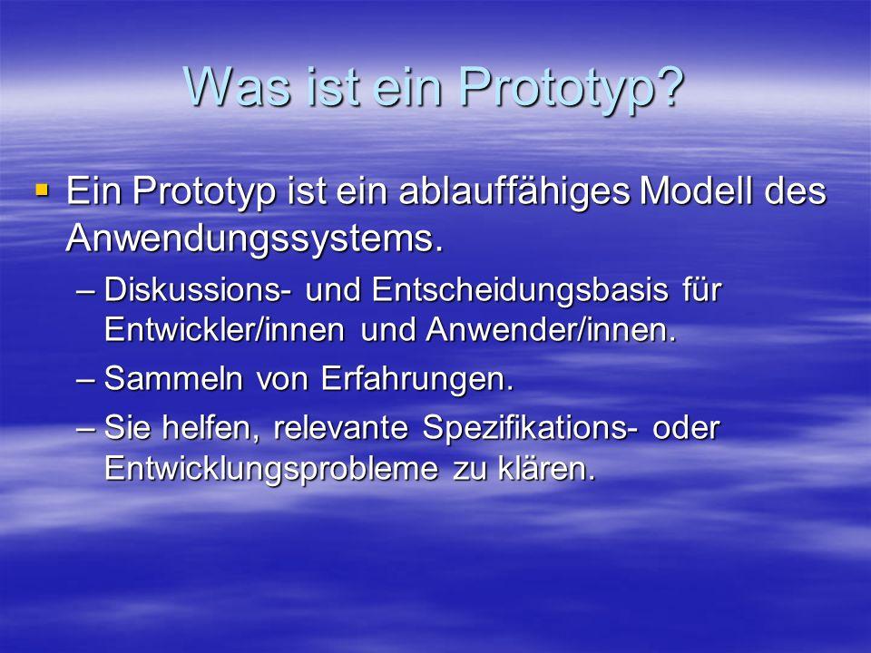 Was ist ein Prototyp Ein Prototyp ist ein ablauffähiges Modell des Anwendungssystems.