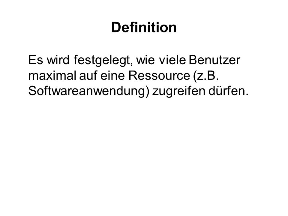 Definition Es wird festgelegt, wie viele Benutzer maximal auf eine Ressource (z.B.