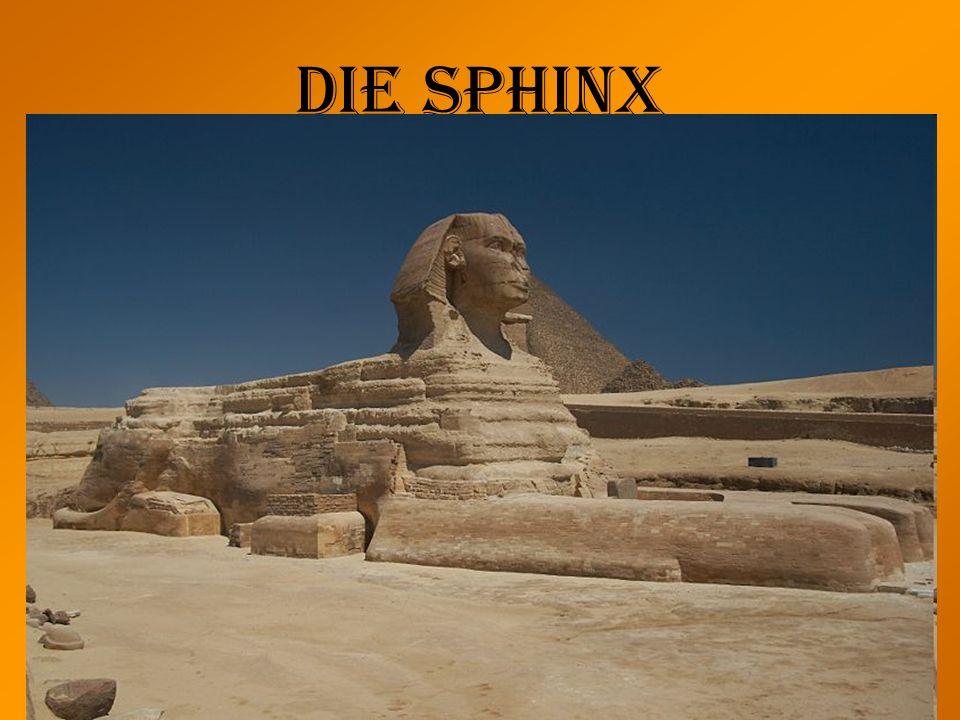 Die Sphinx Länge: 73,5m Breite: 6m Höhe: 20m Früher bunt bemalt