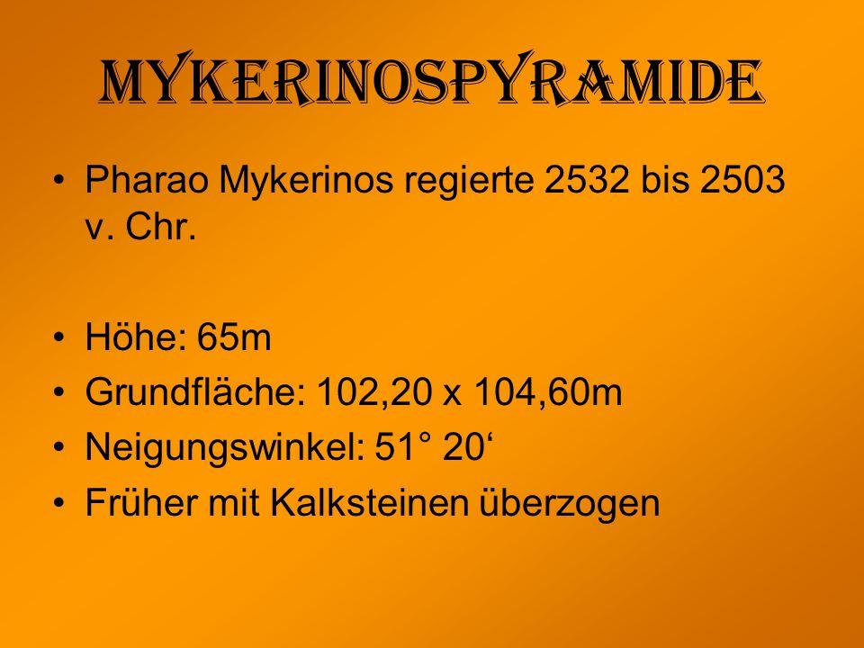 Mykerinospyramide Pharao Mykerinos regierte 2532 bis 2503 v. Chr.