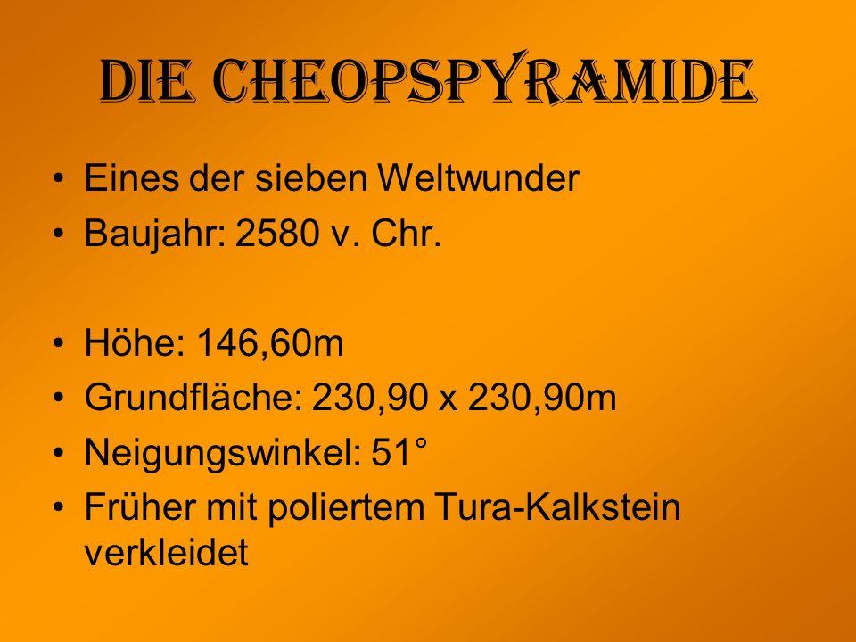 Die Cheopspyramide Eines der sieben Weltwunder Baujahr: 2580 v. Chr.