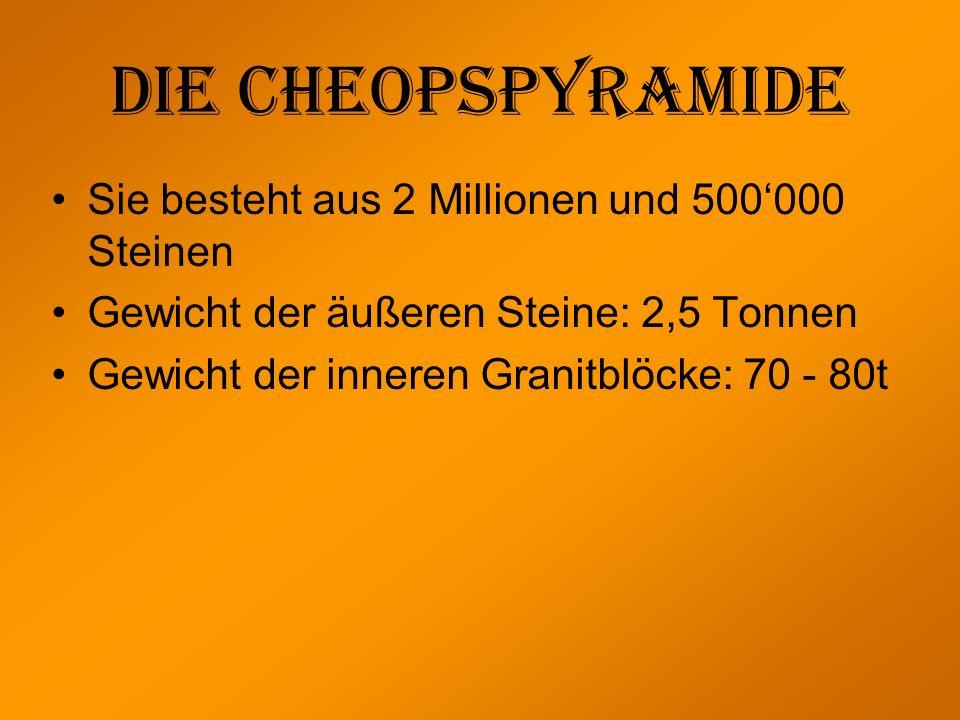 Die Cheopspyramide Sie besteht aus 2 Millionen und 500'000 Steinen