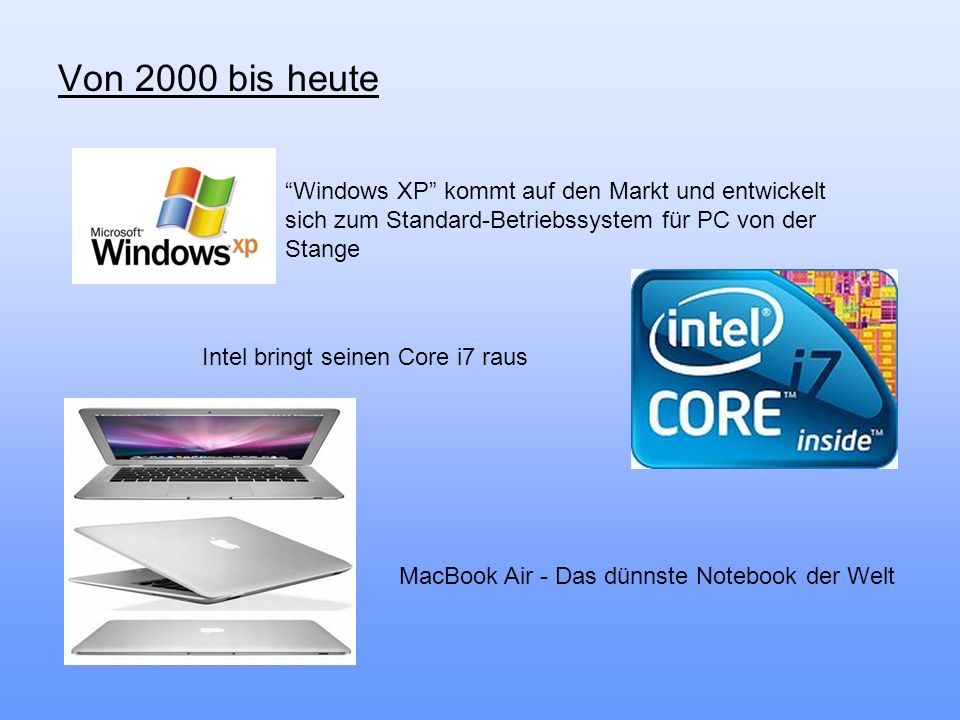 Von 2000 bis heute Windows XP kommt auf den Markt und entwickelt sich zum Standard-Betriebssystem für PC von der Stange.