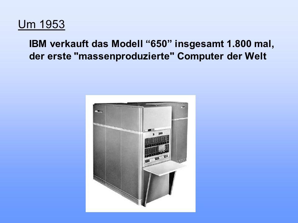 Um 1953 IBM verkauft das Modell 650 insgesamt 1.800 mal, der erste massenproduzierte Computer der Welt.