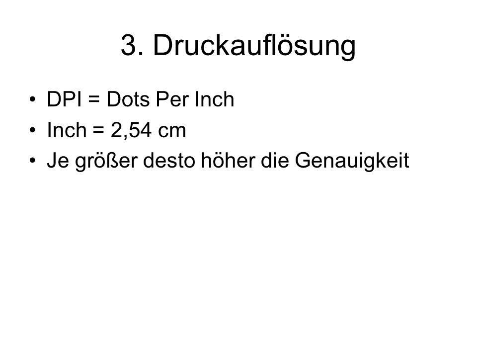 3. Druckauflösung DPI = Dots Per Inch Inch = 2,54 cm