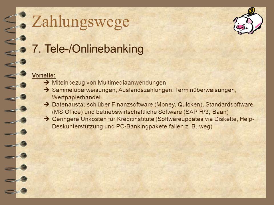 Zahlungswege 7. Tele-/Onlinebanking Vorteile:
