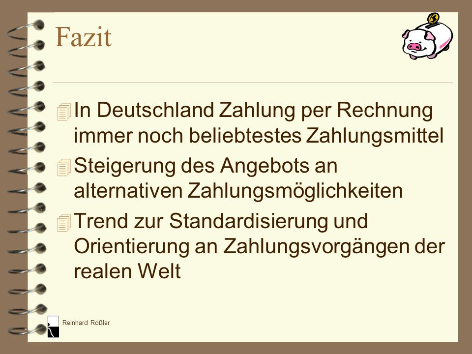Fazit In Deutschland Zahlung per Rechnung immer noch beliebtestes Zahlungsmittel. Steigerung des Angebots an alternativen Zahlungsmöglichkeiten.