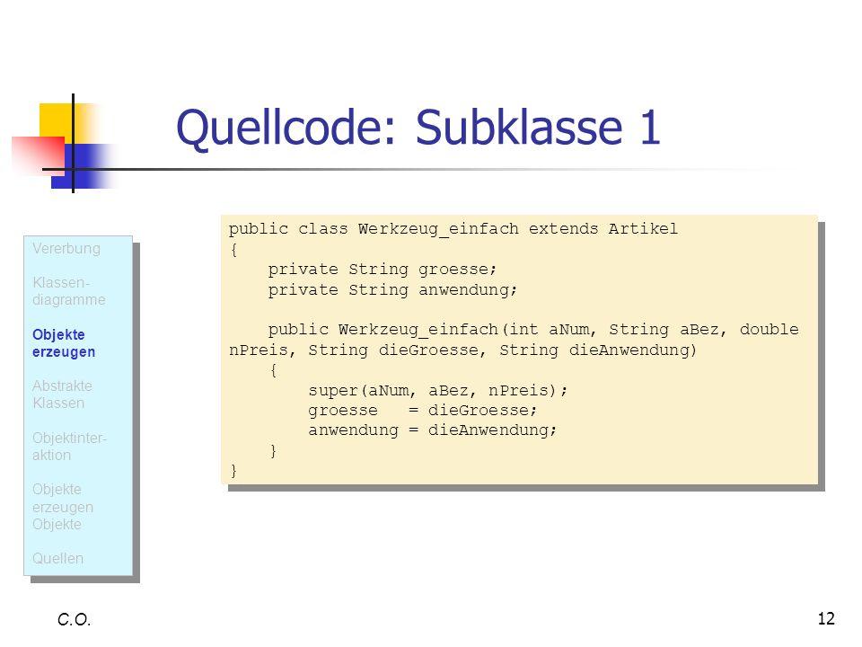 Quellcode: Subklasse 1 public class Werkzeug_einfach extends Artikel {