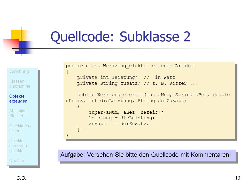 Quellcode: Subklasse 2 public class Werkzeug_elektro extends Artikel. { private int leistung; // in Watt.