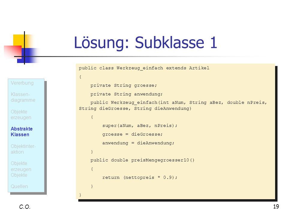 Lösung: Subklasse 1 C.O. public class Werkzeug_einfach extends Artikel