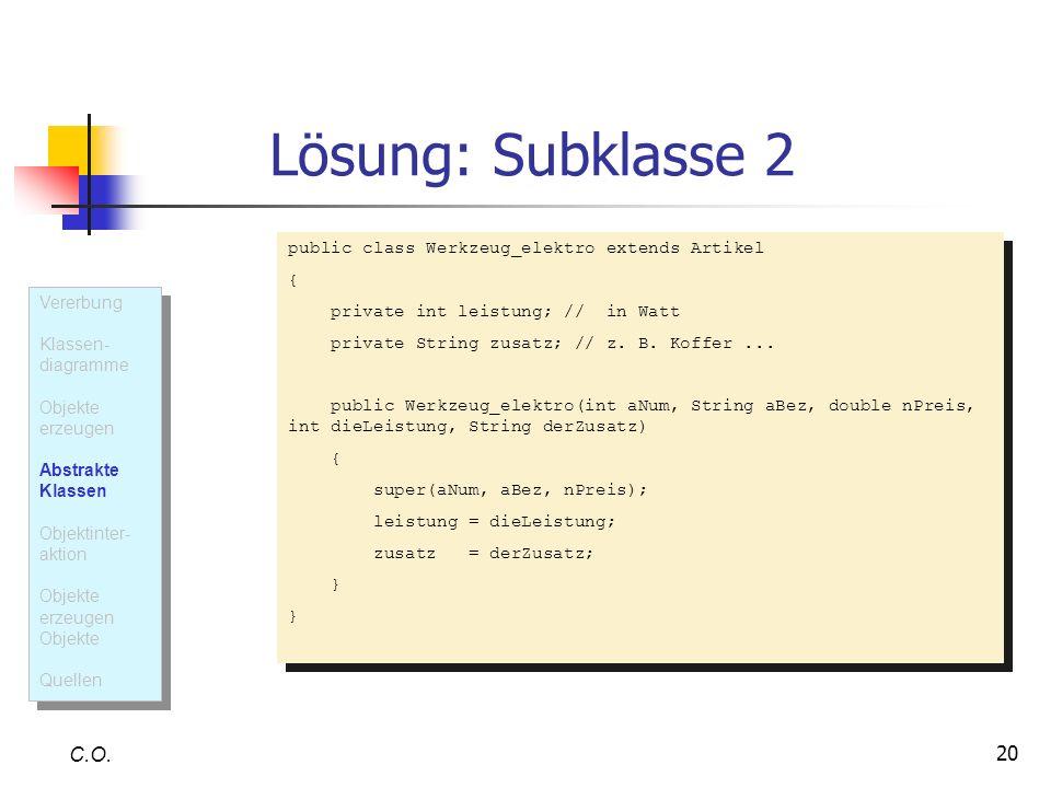 Lösung: Subklasse 2 C.O. public class Werkzeug_elektro extends Artikel