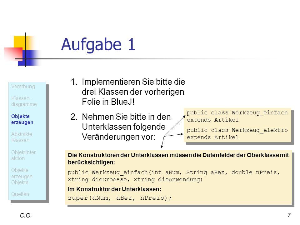 Aufgabe 1 Implementieren Sie bitte die drei Klassen der vorherigen Folie in BlueJ! Nehmen Sie bitte in den Unterklassen folgende Veränderungen vor: