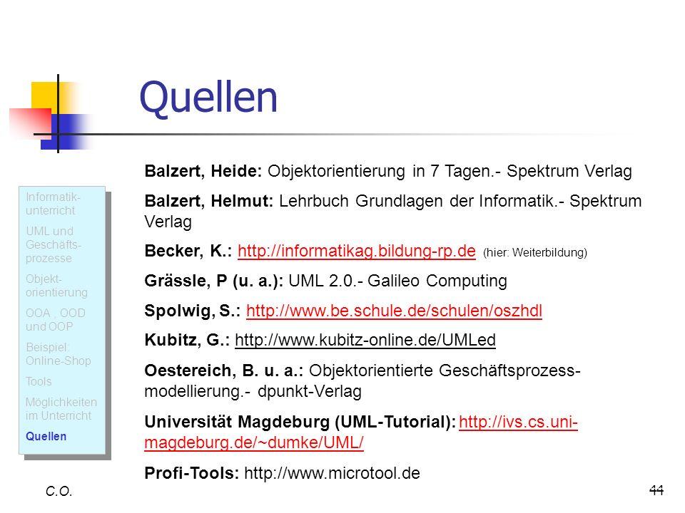 Quellen Balzert, Heide: Objektorientierung in 7 Tagen.- Spektrum Verlag. Balzert, Helmut: Lehrbuch Grundlagen der Informatik.- Spektrum Verlag.