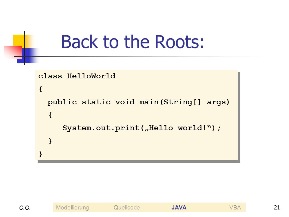 Back to the Roots: class HelloWorld {