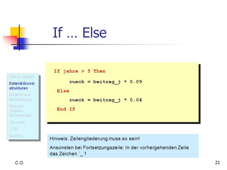If … Else If jahre > 5 Then rueck = beitrag_j * 0.09 Else