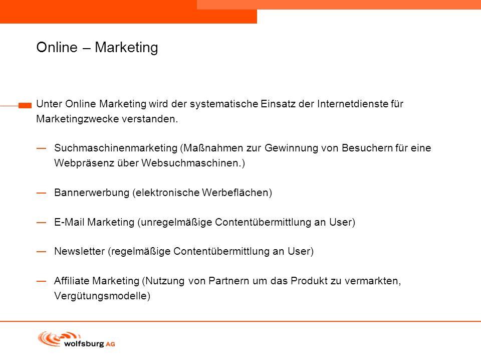 Online – Marketing Unter Online Marketing wird der systematische Einsatz der Internetdienste für. Marketingzwecke verstanden.