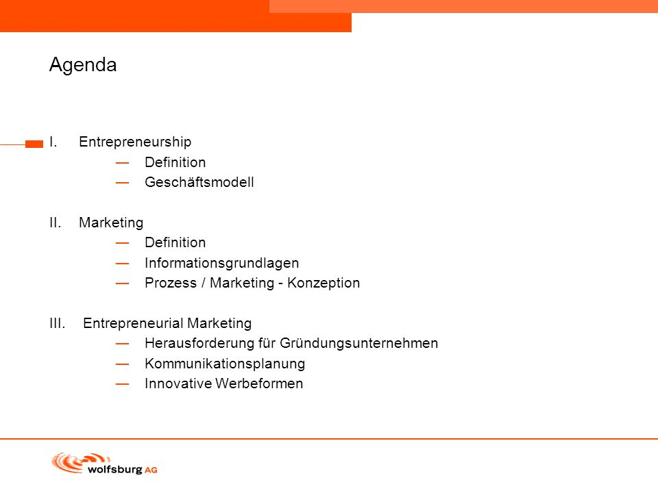 Agenda I. Entrepreneurship Definition Geschäftsmodell II. Marketing