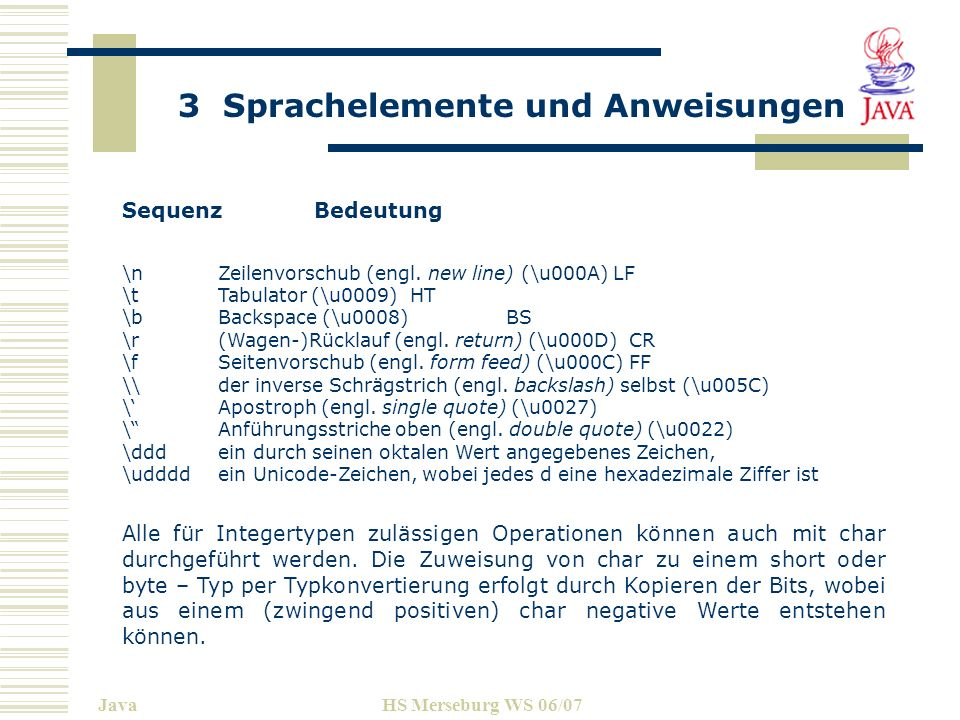 Sequenz Bedeutung \n Zeilenvorschub (engl. new line) (\u000A) LF. \t Tabulator (\u0009) HT. \b Backspace (\u0008) BS.