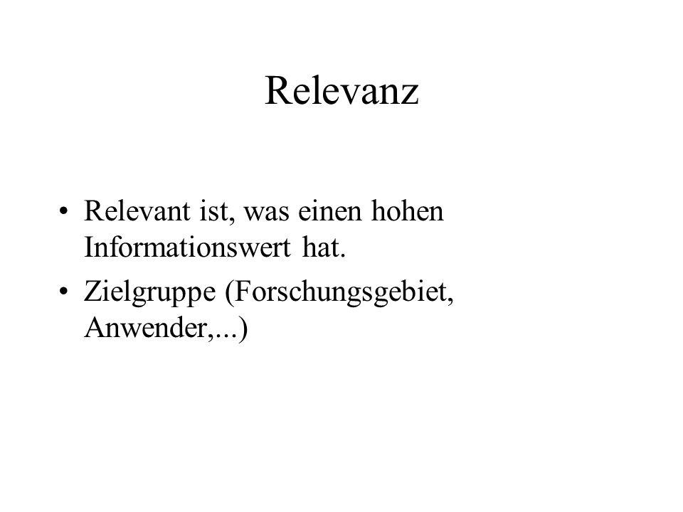 Relevanz Relevant ist, was einen hohen Informationswert hat.