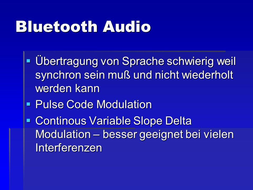 Bluetooth Audio Übertragung von Sprache schwierig weil synchron sein muß und nicht wiederholt werden kann.