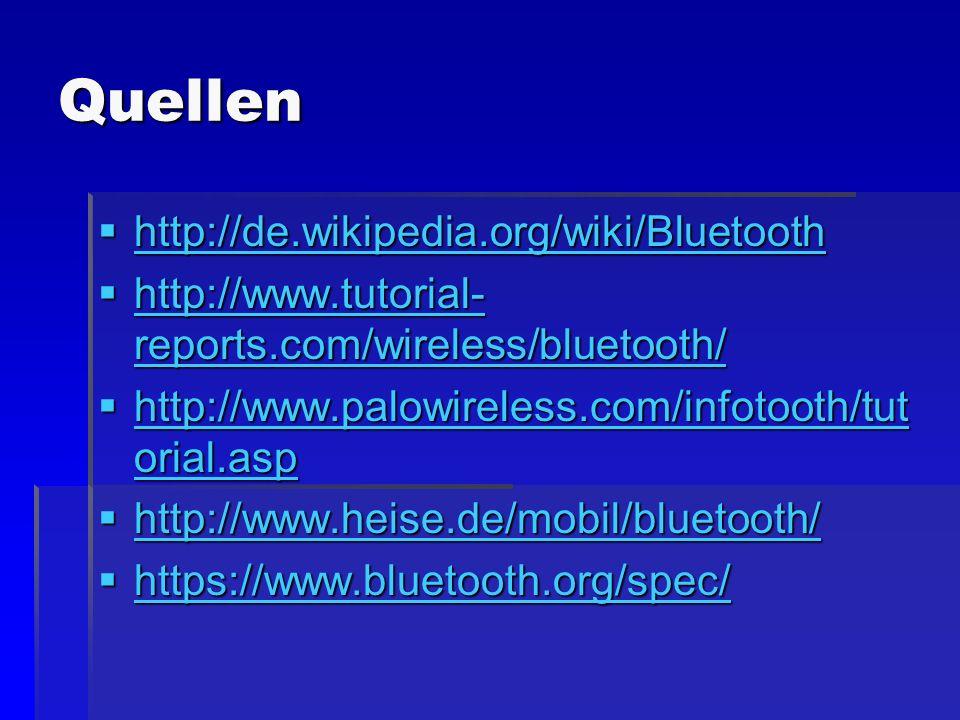 Quellen http://de.wikipedia.org/wiki/Bluetooth
