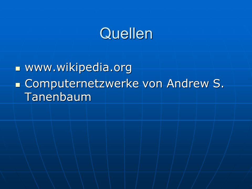 Quellen www.wikipedia.org Computernetzwerke von Andrew S. Tanenbaum