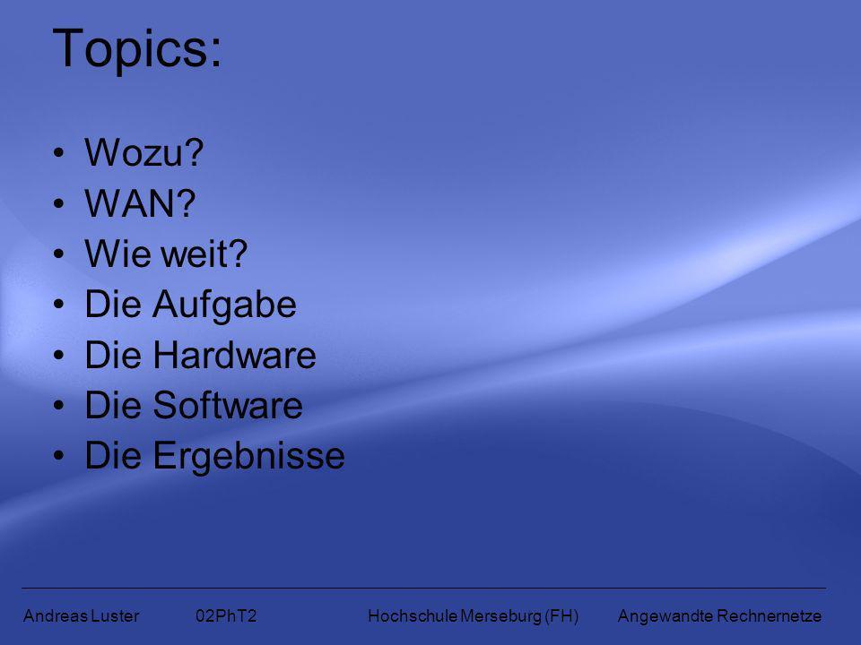 Topics: Wozu WAN Wie weit Die Aufgabe Die Hardware Die Software