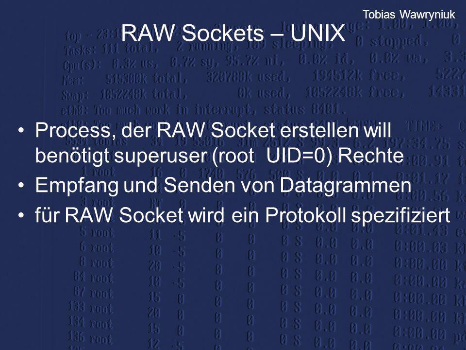 RAW Sockets – UNIX Process, der RAW Socket erstellen will benötigt superuser (root UID=0) Rechte. Empfang und Senden von Datagrammen.