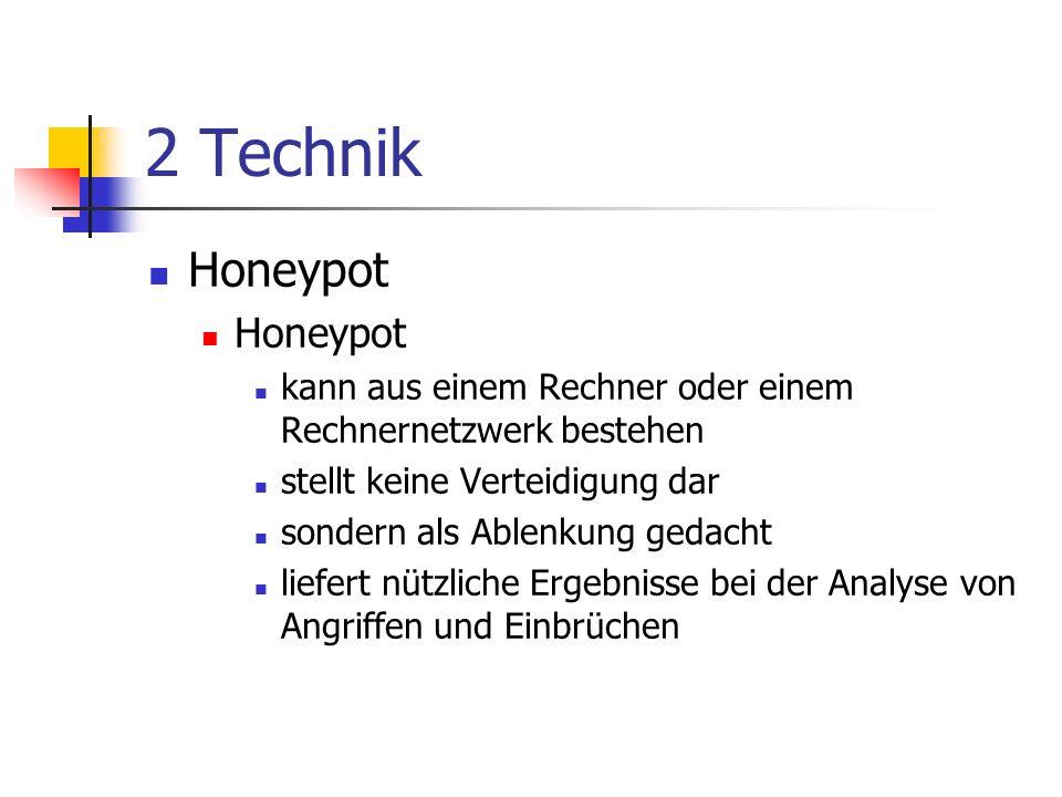 2 Technik Honeypot. kann aus einem Rechner oder einem Rechnernetzwerk bestehen. stellt keine Verteidigung dar.