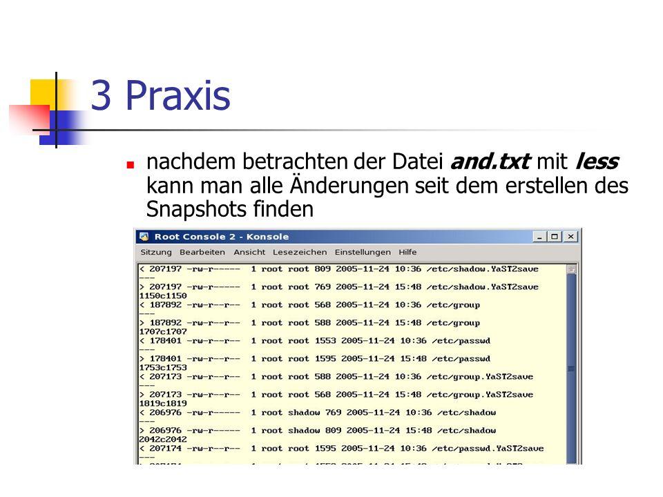 3 Praxis nachdem betrachten der Datei and.txt mit less kann man alle Änderungen seit dem erstellen des Snapshots finden.