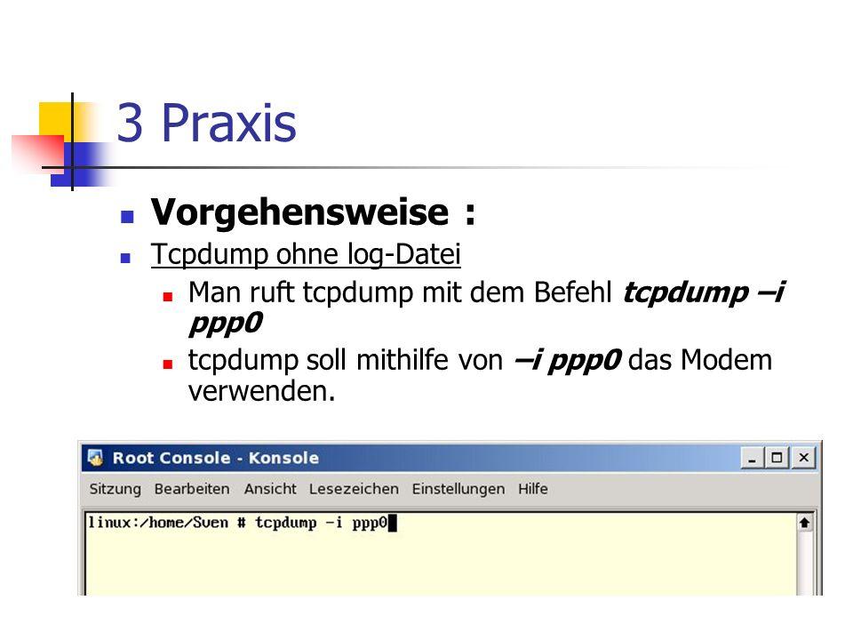 3 Praxis Vorgehensweise : Tcpdump ohne log-Datei