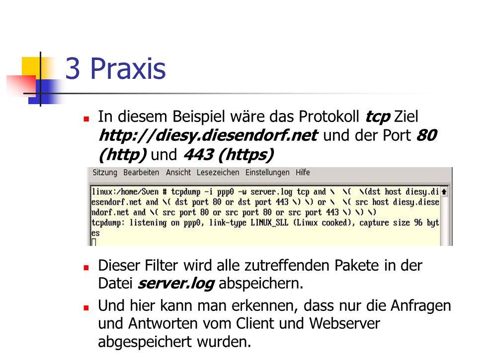 3 Praxis In diesem Beispiel wäre das Protokoll tcp Ziel http://diesy.diesendorf.net und der Port 80 (http) und 443 (https)
