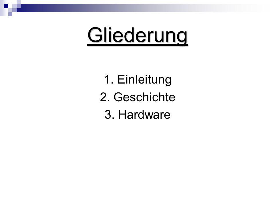 1. Einleitung 2. Geschichte 3. Hardware Gliederung
