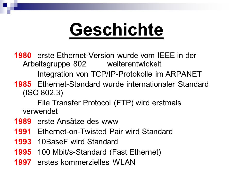 Geschichte1980 erste Ethernet-Version wurde vom IEEE in der Arbeitsgruppe 802 weiterentwickelt. Integration von TCP/IP-Protokolle im ARPANET.