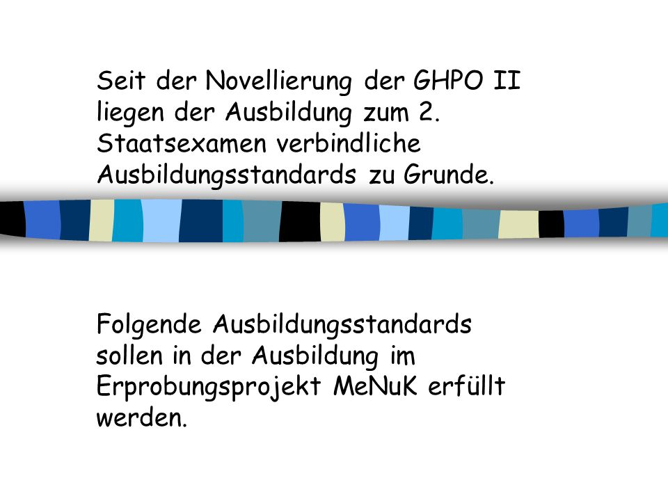 Seit der Novellierung der GHPO II liegen der Ausbildung zum 2
