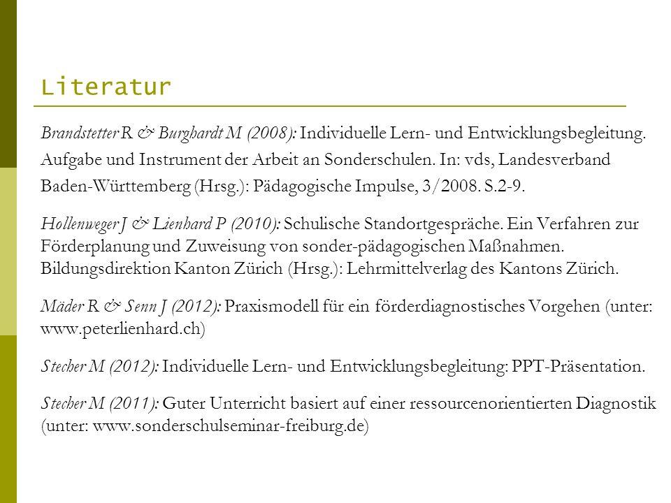 Literatur Brandstetter R & Burghardt M (2008): Individuelle Lern- und Entwicklungsbegleitung.