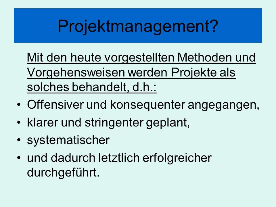 Projektmanagement Mit den heute vorgestellten Methoden und Vorgehensweisen werden Projekte als solches behandelt, d.h.: