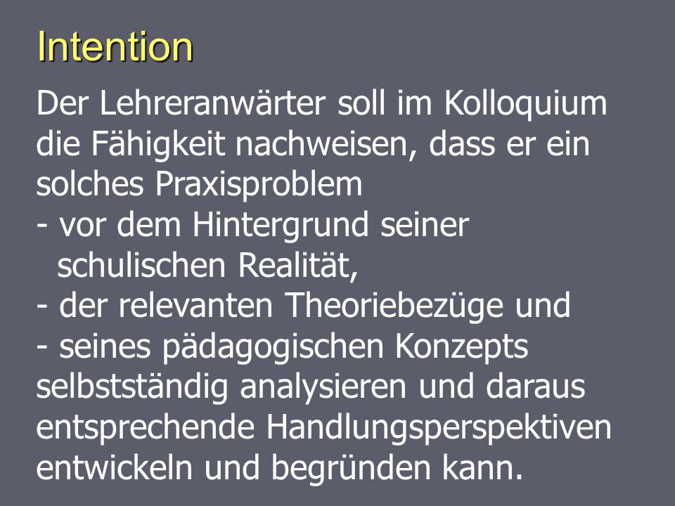 Intention Der Lehreranwärter soll im Kolloquium die Fähigkeit nachweisen, dass er ein solches Praxisproblem.