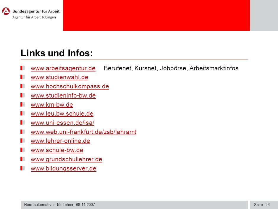 Links und Infos:www.arbeitsagentur.de Berufenet, Kursnet, Jobbörse, Arbeitsmarktinfos. www.studienwahl.de.