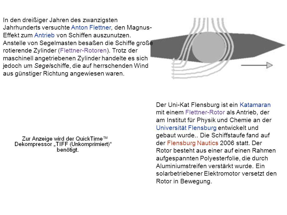 In den dreißiger Jahren des zwanzigsten Jahrhunderts versuchte Anton Flettner, den Magnus-Effekt zum Antrieb von Schiffen auszunutzen. Anstelle von Segelmasten besaßen die Schiffe große rotierende Zylinder (Flettner-Rotoren). Trotz der maschinell angetriebenen Zylinder handelte es sich jedoch um Segelschiffe, die auf herrschenden Wind aus günstiger Richtung angewiesen waren.