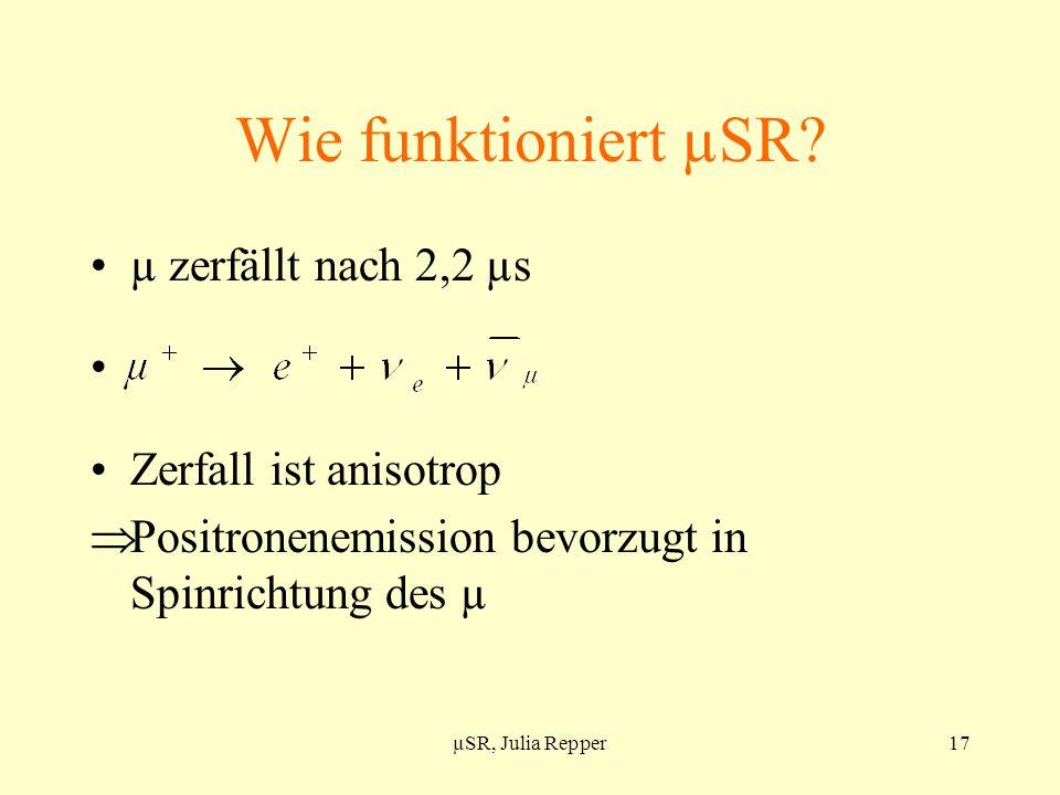 Wie funktioniert µSR µ zerfällt nach 2,2 µs Zerfall ist anisotrop