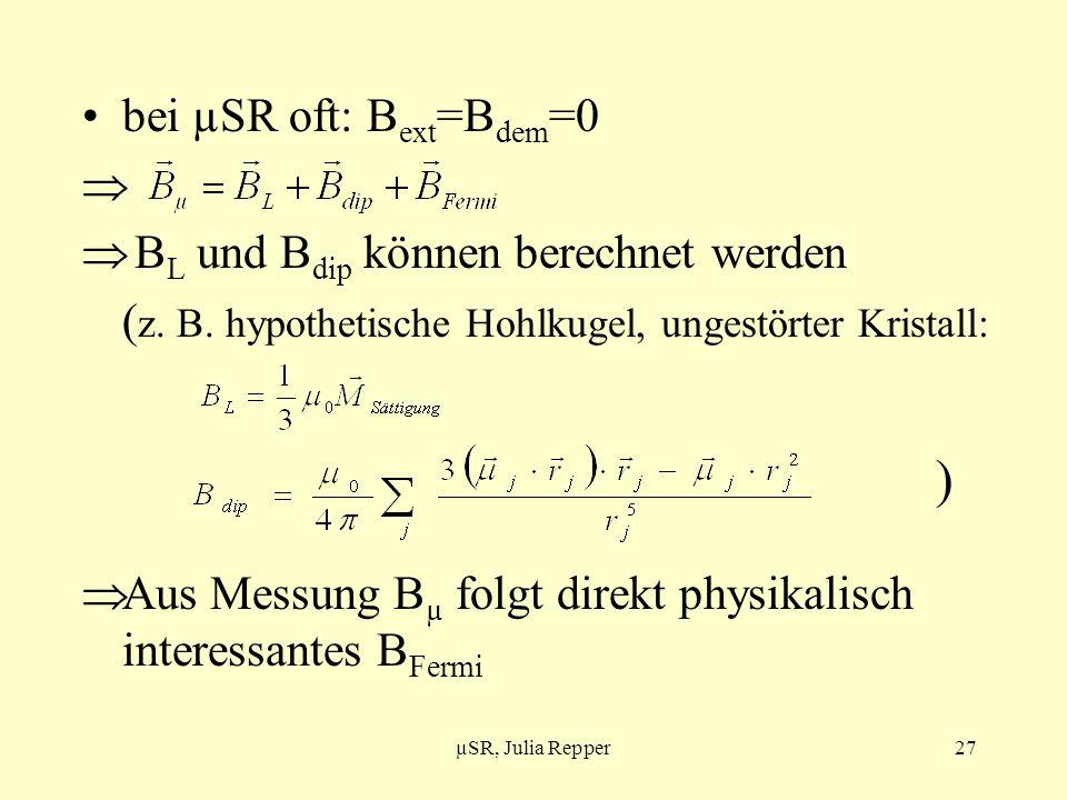 bei µSR oft: Bext=Bdem=0 BL und Bdip können berechnet werden