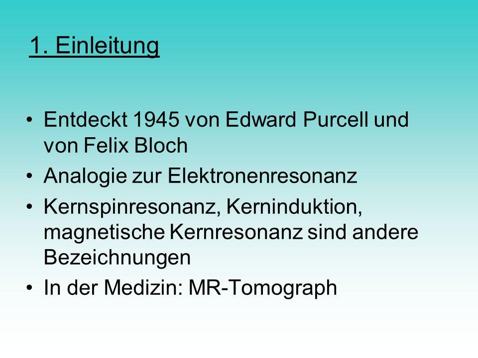 1. Einleitung Entdeckt 1945 von Edward Purcell und von Felix Bloch