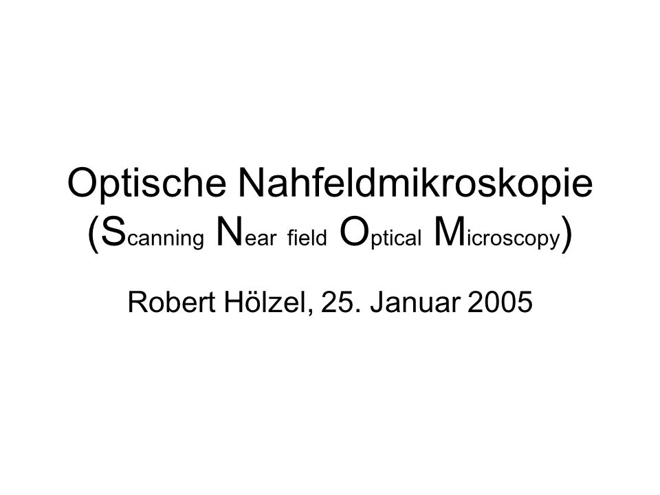 Optische Nahfeldmikroskopie (Scanning Near field Optical Microscopy)
