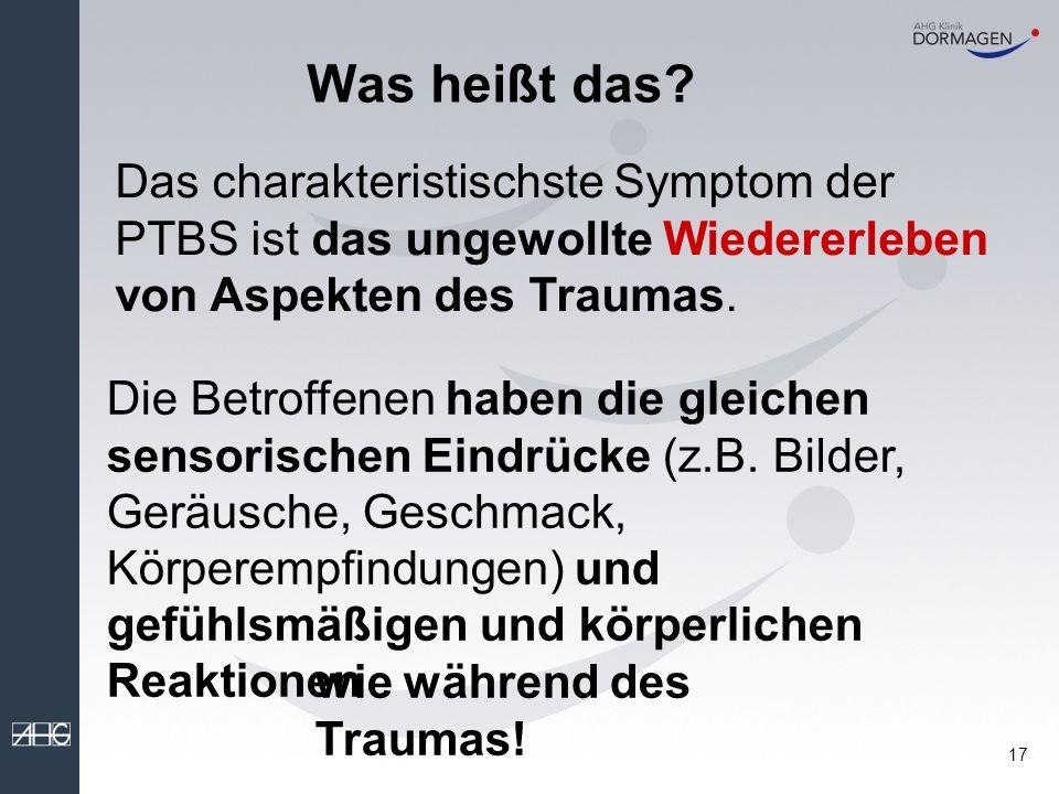Was heißt das Das charakteristischste Symptom der PTBS ist das ungewollte Wiedererleben von Aspekten des Traumas.